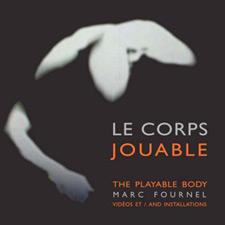 Le corps jouable, Marc Fournel, vidéos et installations.